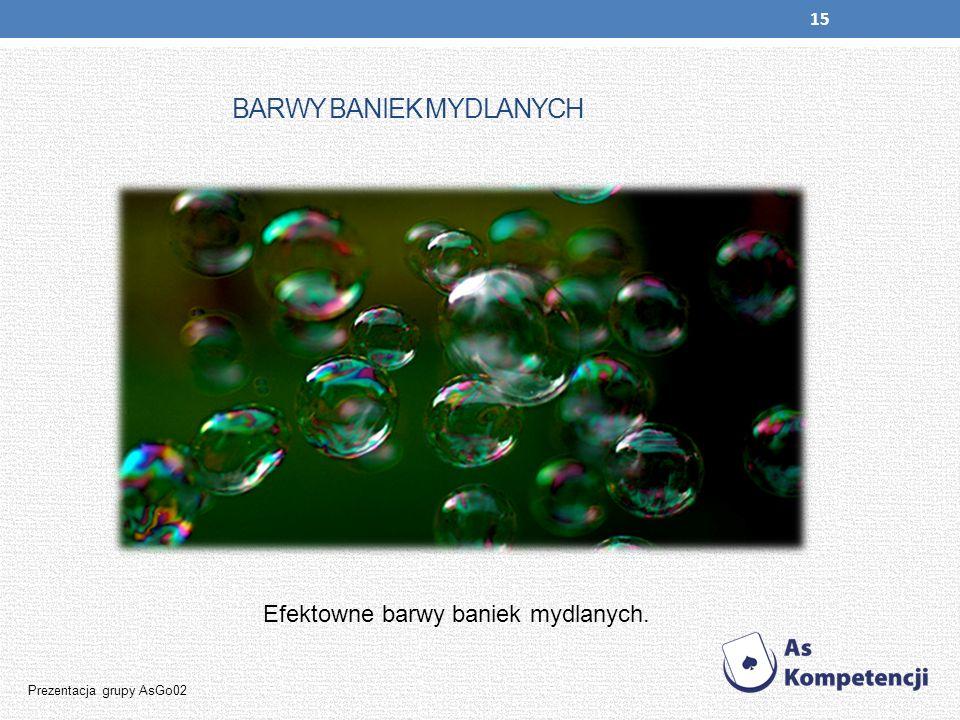 15 BARWY BANIEK MYDLANYCH Efektowne barwy baniek mydlanych. Prezentacja grupy AsGo02