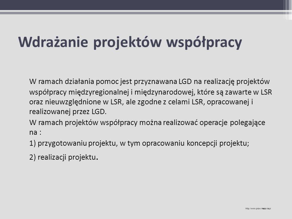 Wdrażanie projektów współpracy W ramach działania pomoc jest przyznawana LGD na realizację projektów współpracy międzyregionalnej i międzynarodowej, k