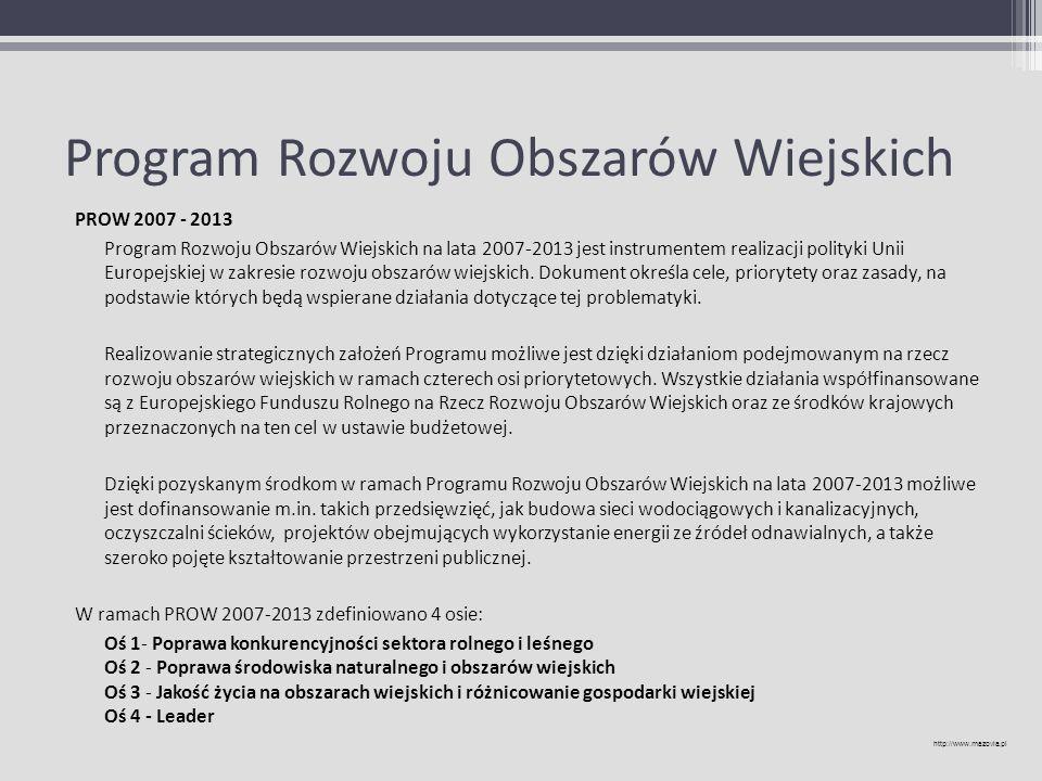 Program Rozwoju Obszarów Wiejskich PROW 2007 - 2013 Program Rozwoju Obszarów Wiejskich na lata 2007-2013 jest instrumentem realizacji polityki Unii Eu