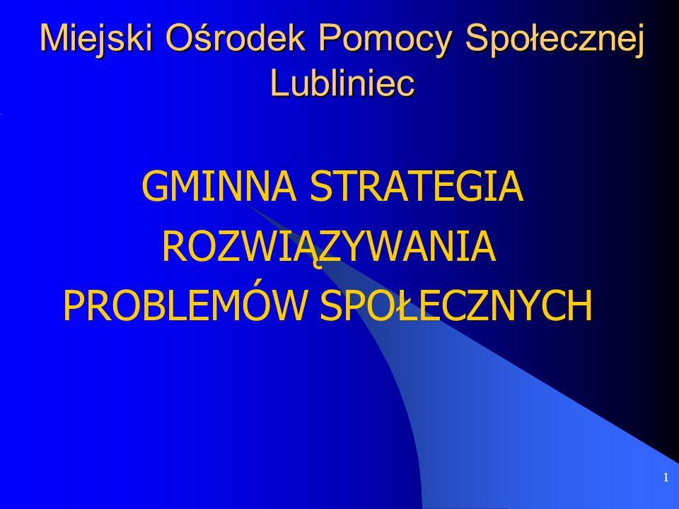 1 Miejski Ośrodek Pomocy Społecznej Lubliniec GMINNA STRATEGIA ROZWIĄZYWANIA PROBLEMÓW SPOŁECZNYCH