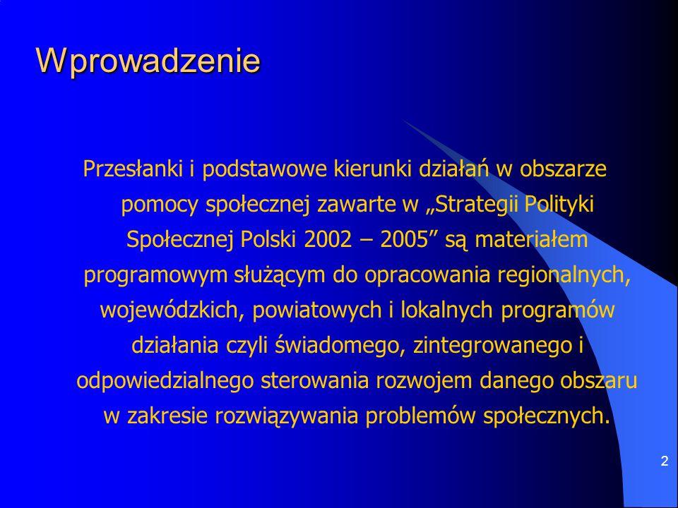 2 Wprowadzenie Przesłanki i podstawowe kierunki działań w obszarze pomocy społecznej zawarte w Strategii Polityki Społecznej Polski 2002 – 2005 są mat