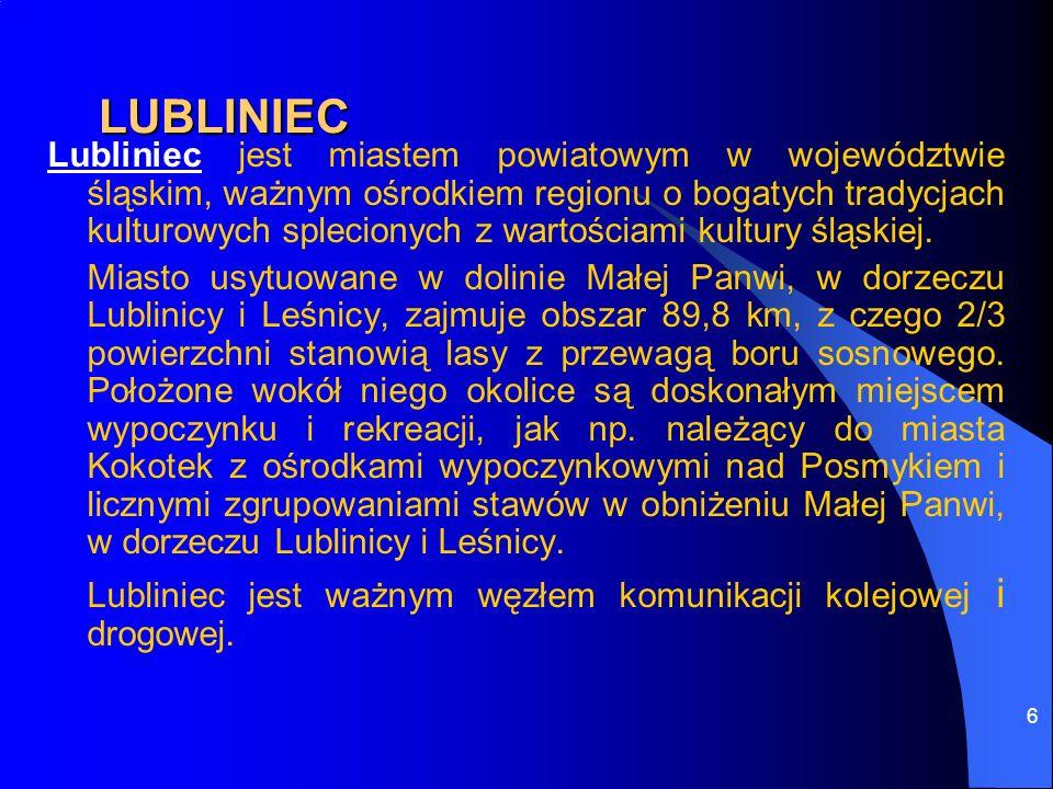 6 LUBLINIEC Lubliniec jest miastem powiatowym w województwie śląskim, ważnym ośrodkiem regionu o bogatych tradycjach kulturowych splecionych z wartośc