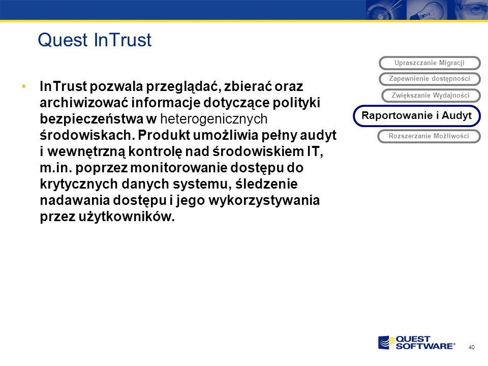 39 Quest Reporter - audyt uprawnień użytkowników i administratorów Kolekcjonowanie i analizowanie informacji o: Efektywnych prawach dostępu do AD oraz