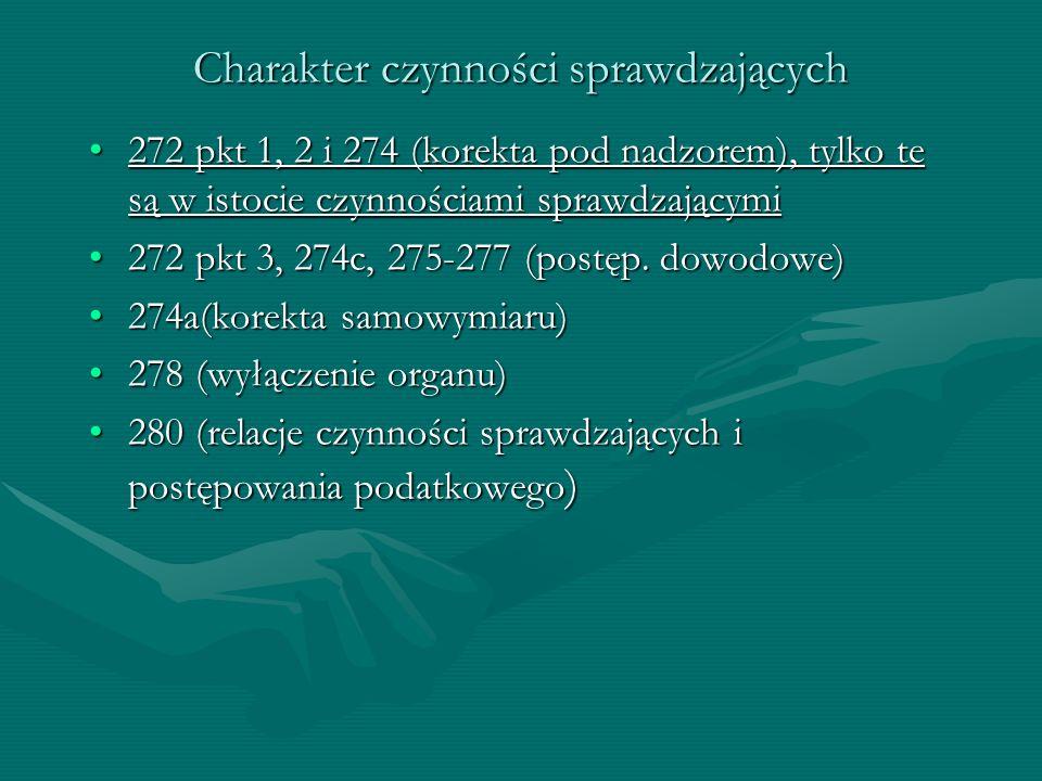 Charakter czynności sprawdzających 272 pkt 1, 2 i 274 (korekta pod nadzorem), tylko te są w istocie czynnościami sprawdzającymi272 pkt 1, 2 i 274 (kor