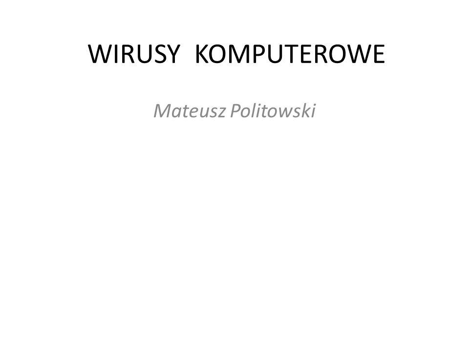 WIRUSY KOMPUTEROWE Mateusz Politowski