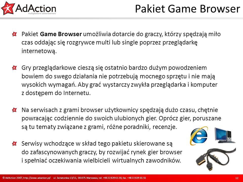 Pakiet Game Browser Pakiet Game Browser umożliwia dotarcie do graczy, którzy spędzają miło czas oddając się rozgrywce multi lub single poprzez przeglądarkę internetową.