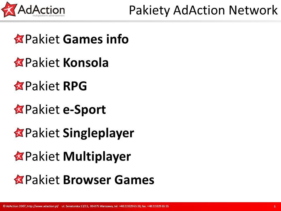 Pakiety AdAction Network Pakiet Games info Pakiet Konsola Pakiet RPG Pakiet e-Sport Pakiet Singleplayer Pakiet Multiplayer Pakiet Browser Games 5 © AdAction 2007, http://www.adaction.pl/ ul.