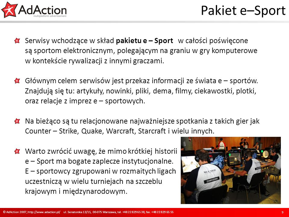Pakiet e–Sport Serwisy wchodzące w skład pakietu e – Sport w całości poświęcone są sportom elektronicznym, polegającym na graniu w gry komputerowe w kontekście rywalizacji z innymi graczami.