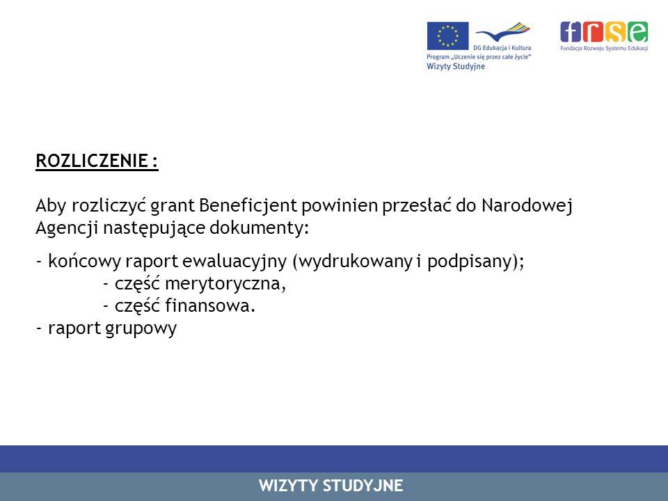 ROZLICZENIE : Aby rozliczyć grant Beneficjent powinien przesłać do Narodowej Agencji następujące dokumenty: - końcowy raport ewaluacyjny (wydrukowany i podpisany); - część merytoryczna, - część finansowa.