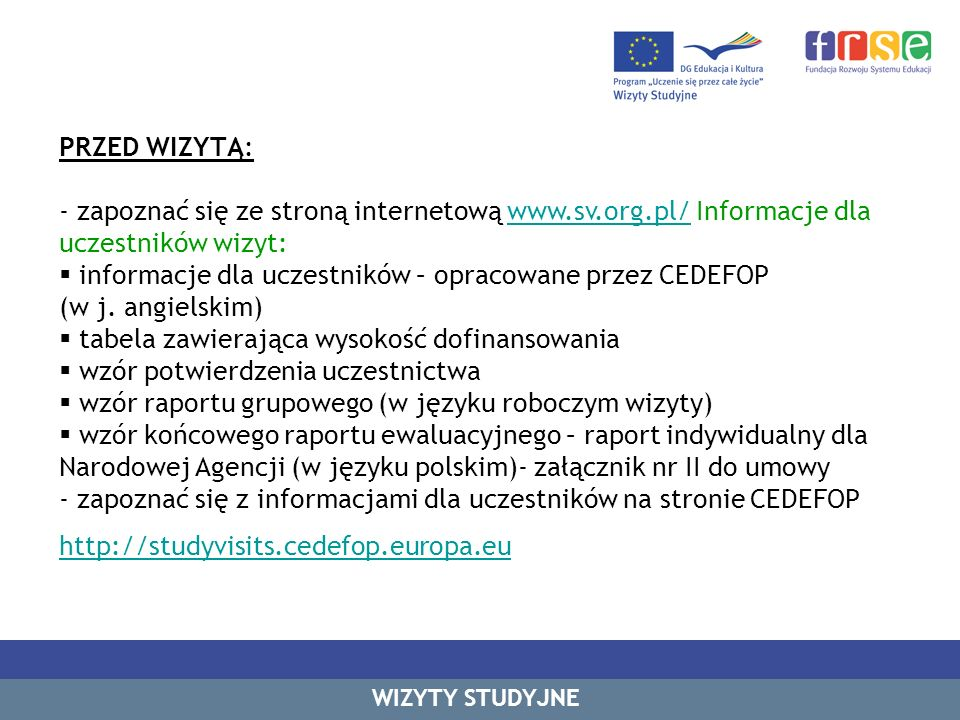 PRZED WIZYTĄ: - zapoznać się ze stroną internetową www.sv.org.pl/ Informacje dla uczestników wizyt:www.sv.org.pl/ informacje dla uczestników – opracowane przez CEDEFOP (w j.