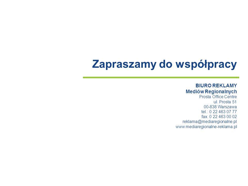 Zapraszamy do współpracy BIURO REKLAMY Mediów Regionalnych Prosta Office Centre ul. Prosta 51 00-838 Warszawa tel.: 0 22 463 07 77 fax: 0 22 463 00 02