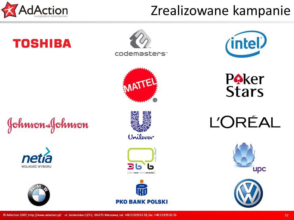 Zrealizowane kampanie 22 © AdAction 2007, http://www.adaction.pl/ ul. Senatorska 13/15, 00-075 Warszawa, tel. +48 22 829 65 38, fax. +48 22 829 65 55