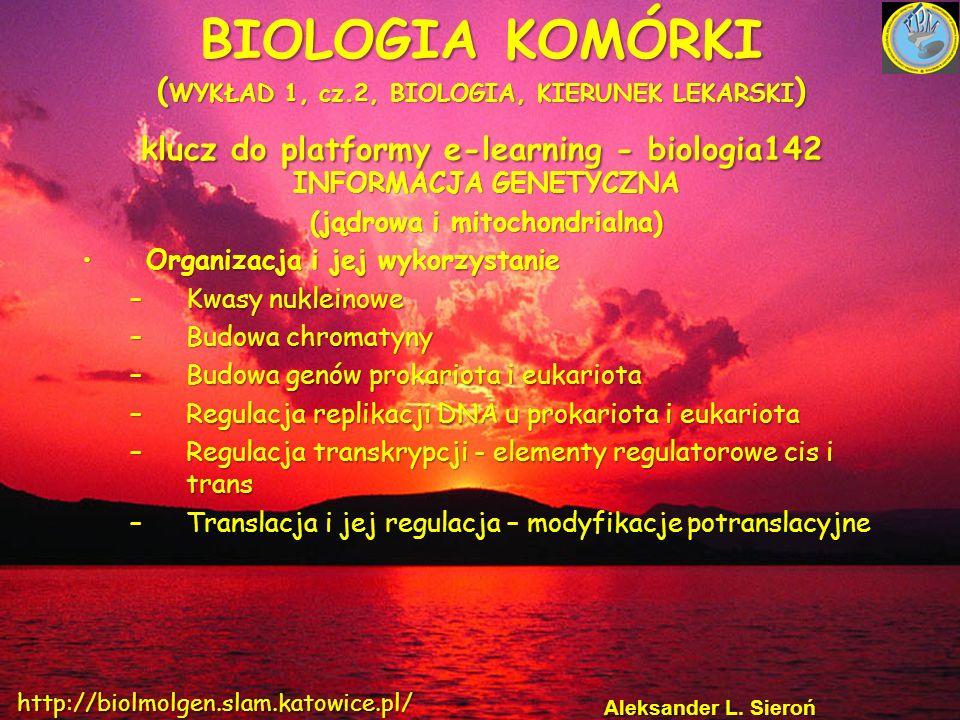 BIOLOGIA KOMÓRKI ( WYKŁAD 1, cz.2, BIOLOGIA, KIERUNEK LEKARSKI ) klucz do platformy e-learning - biologia142 INFORMACJA GENETYCZNA (jądrowa i mitochon