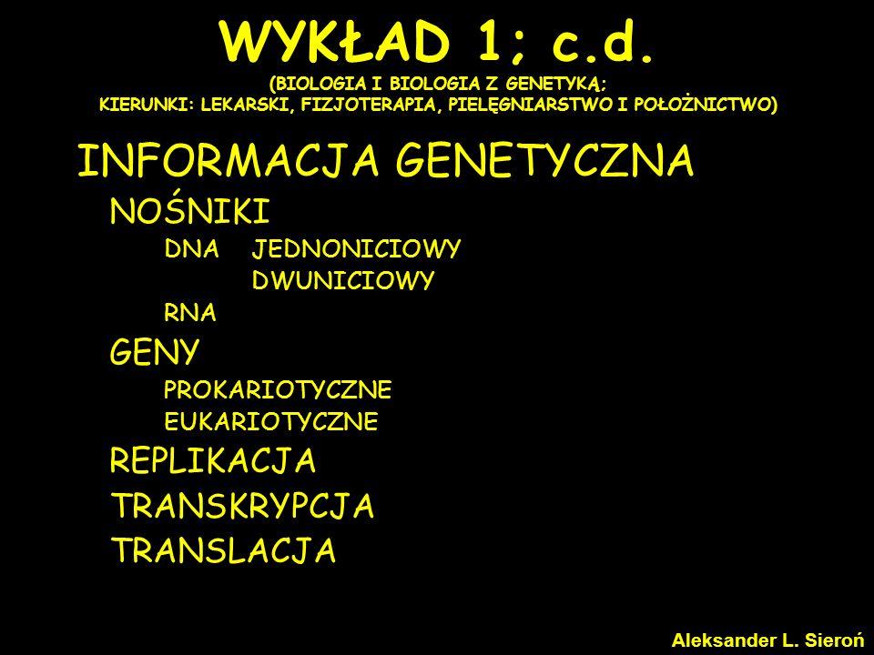 WYKŁAD 1; c.d. (BIOLOGIA I BIOLOGIA Z GENETYKĄ; KIERUNKI: LEKARSKI, FIZJOTERAPIA, PIELĘGNIARSTWO I POŁOŻNICTWO) INFORMACJA GENETYCZNA NOŚNIKI DNAJEDNO