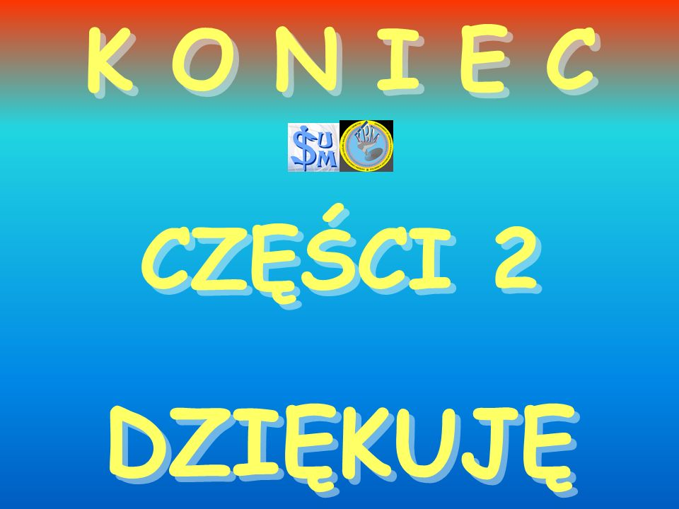 K O N I E C CZĘŚCI 2 K O N I E C CZĘŚCI 2 DZIĘKUJĘ DZIĘKUJĘ