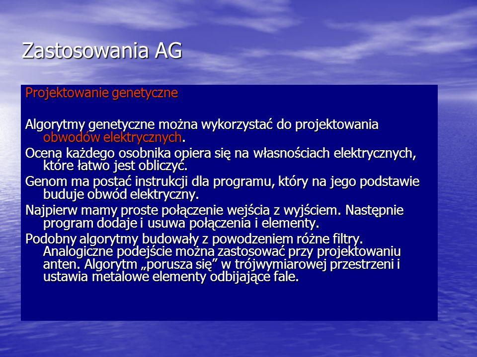 Zastosowania AG Projektowanie genetyczne Algorytmy genetyczne można wykorzystać do projektowania obwodów elektrycznych. Ocena każdego osobnika opiera