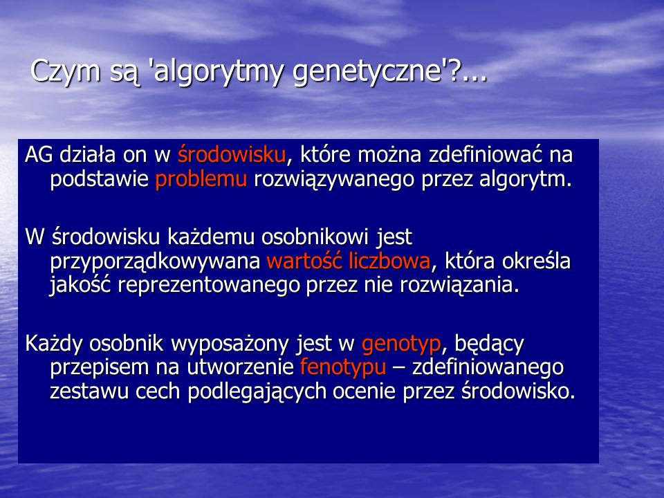 Czym są 'algorytmy genetyczne'?... AG działa on w środowisku, które można zdefiniować na podstawie problemu rozwiązywanego przez algorytm. W środowisk