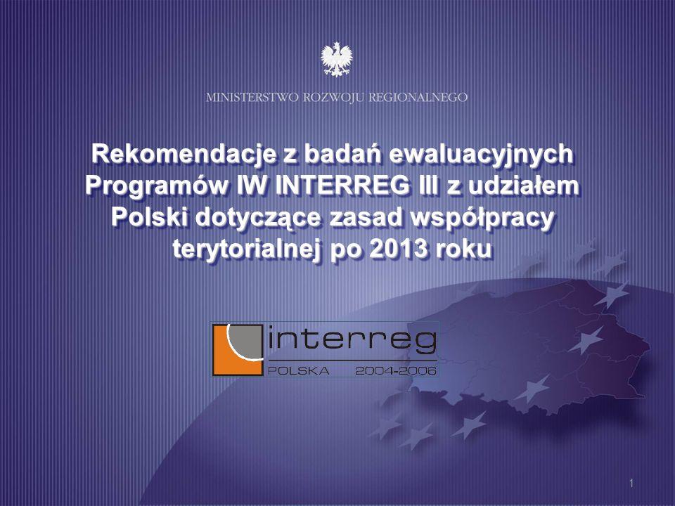 1 Rekomendacje z badań ewaluacyjnych Programów IW INTERREG III z udziałem Polski dotyczące zasad współpracy terytorialnej po 2013 roku
