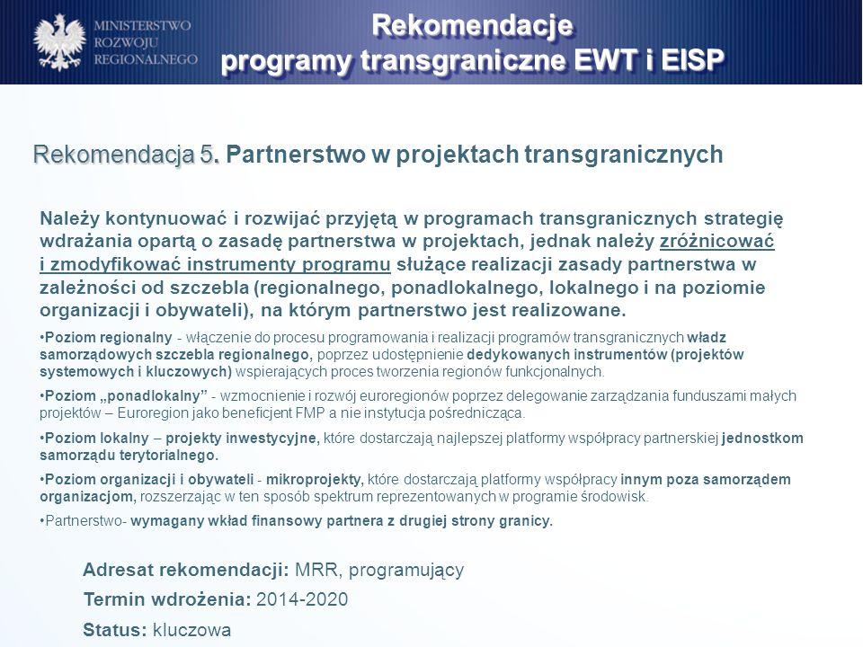 Należy kontynuować i rozwijać przyjętą w programach transgranicznych strategię wdrażania opartą o zasadę partnerstwa w projektach, jednak należy zróżn
