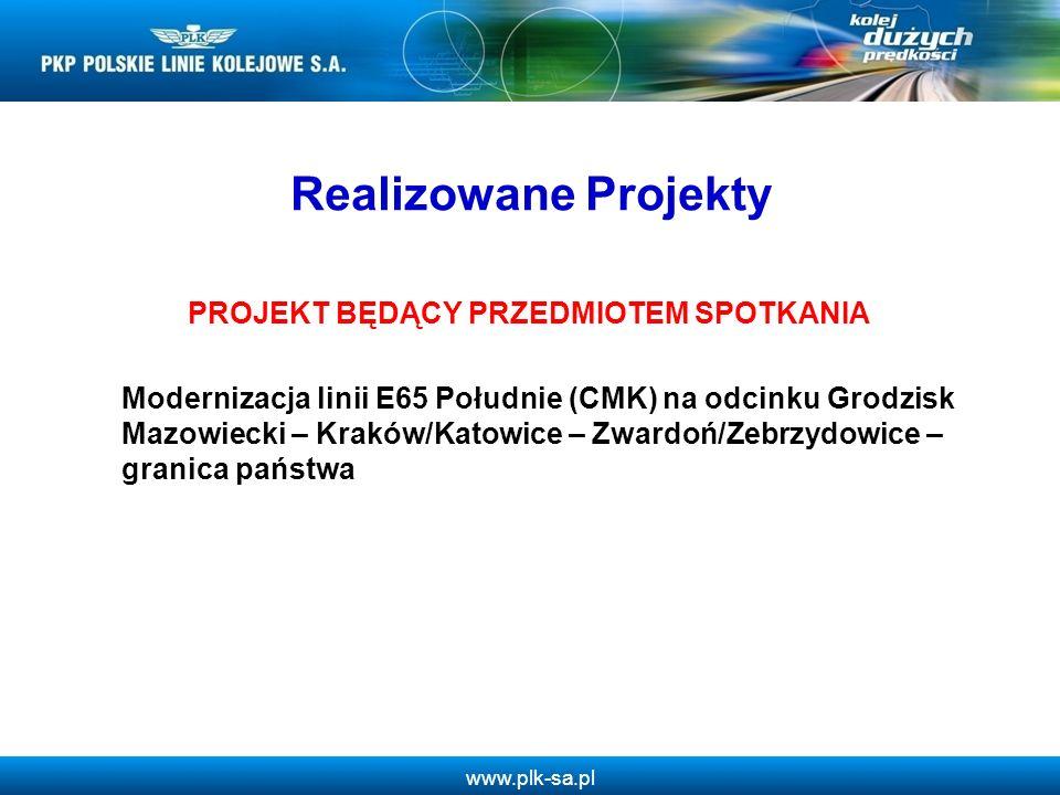 www.plk-sa.pl Realizowane Projekty PROJEKT BĘDĄCY PRZEDMIOTEM SPOTKANIA Modernizacja linii E65 Południe (CMK) na odcinku Grodzisk Mazowiecki – Kraków/