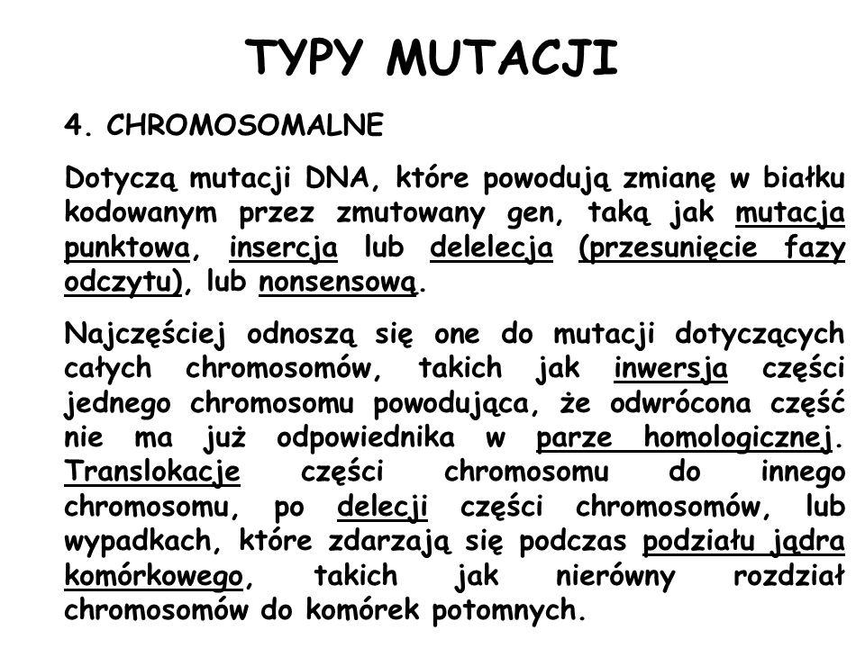 4. CHROMOSOMALNE Dotyczą mutacji DNA, które powodują zmianę w białku kodowanym przez zmutowany gen, taką jak mutacja punktowa, insercja lub delelecja