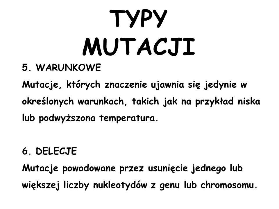 5. WARUNKOWE Mutacje, których znaczenie ujawnia się jedynie w określonych warunkach, takich jak na przykład niska lub podwyższona temperatura. 6. DELE