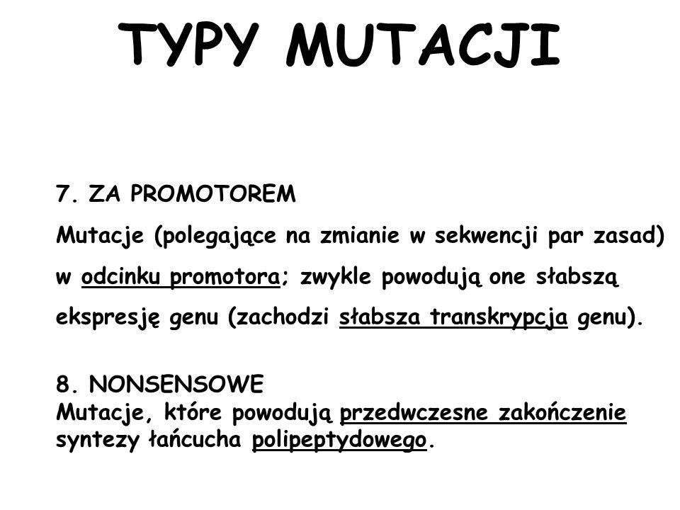 7. ZA PROMOTOREM Mutacje (polegające na zmianie w sekwencji par zasad) w odcinku promotora; zwykle powodują one słabszą ekspresję genu (zachodzi słabs