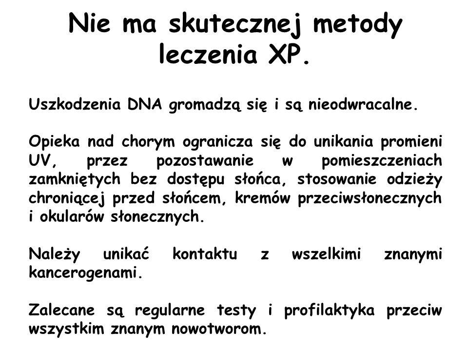 Nie ma skutecznej metody leczenia XP. Uszkodzenia DNA gromadzą się i są nieodwracalne. Opieka nad chorym ogranicza się do unikania promieni UV, przez