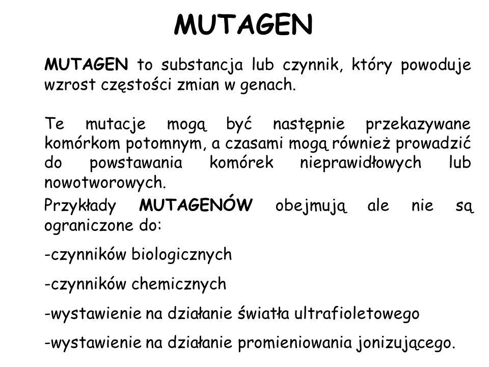 MUTAGEN MUTAGEN to substancja lub czynnik, który powoduje wzrost częstości zmian w genach. Te mutacje mogą być następnie przekazywane komórkom potomny