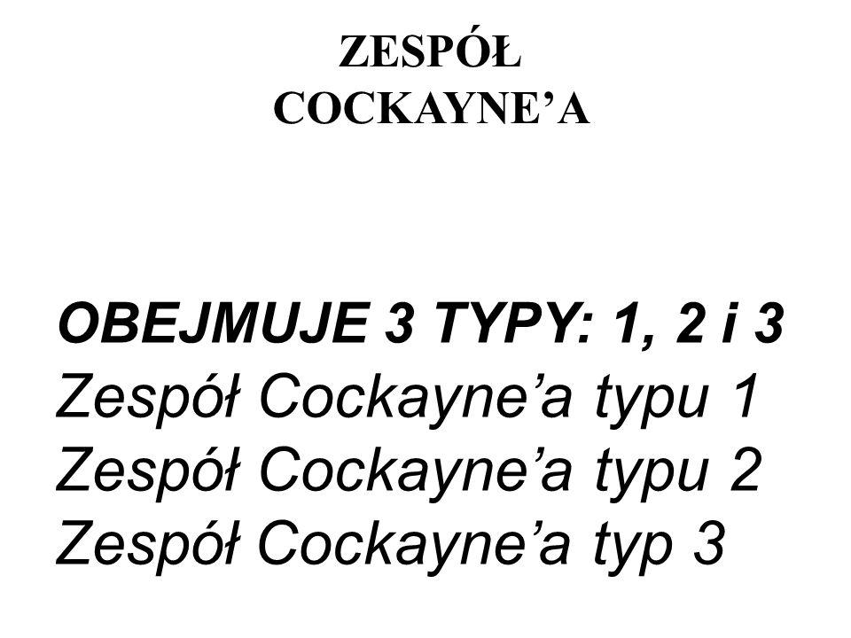 OBEJMUJE 3 TYPY: 1, 2 i 3 Zespół Cockaynea typu 1 Zespół Cockaynea typu 2 Zespół Cockaynea typ 3 ZESPÓŁ COCKAYNEA