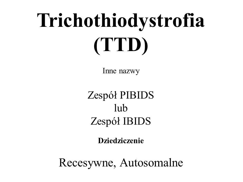 Trichothiodystrofia (TTD) Inne nazwy Zespół PIBIDS lub Zespół IBIDS Dziedziczenie Recesywne, Autosomalne