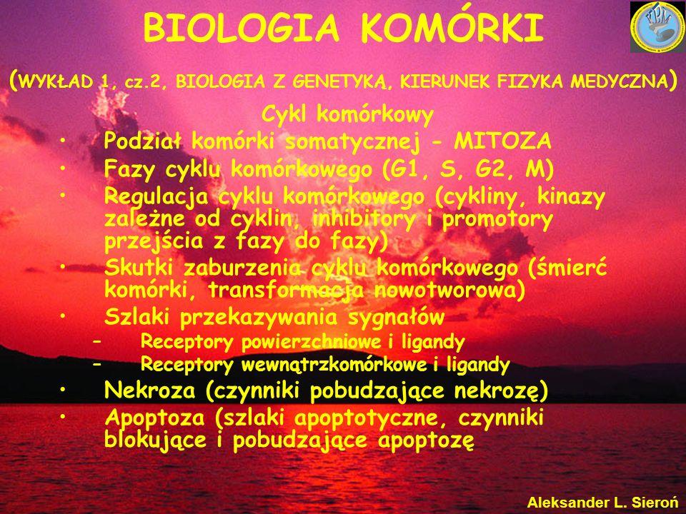 BIOLOGIA KOMÓRKI ( WYKŁAD 1, cz.2, BIOLOGIA Z GENETYKĄ, KIERUNEK FIZYKA MEDYCZNA ) Platforma e-learning http://www.elearning.sum.edu.pl/www/ Klucz embrio318 Aleksander L.