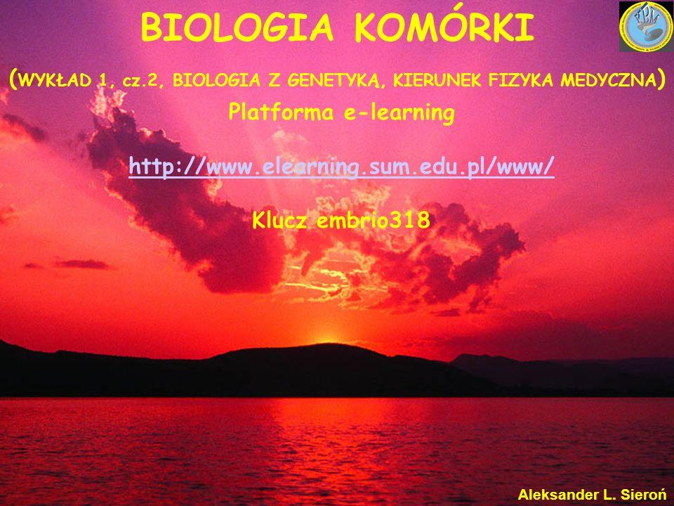 BIOLOGIA KOMÓRKI ( WYKŁAD 1, cz.2, BIOLOGIA Z GENETYKĄ, KIERUNEK FIZYKA MEDYCZNA ) Platforma e-learning http://www.elearning.sum.edu.pl/www/ Klucz emb