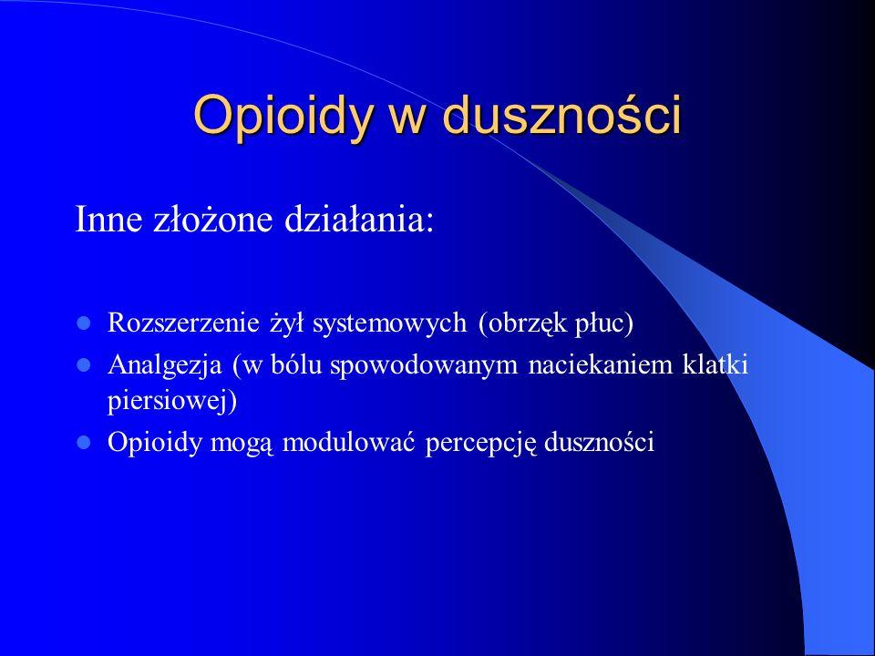 Opioidy w duszności Inne złożone działania: Rozszerzenie żył systemowych (obrzęk płuc) Analgezja (w bólu spowodowanym naciekaniem klatki piersiowej) Opioidy mogą modulować percepcję duszności