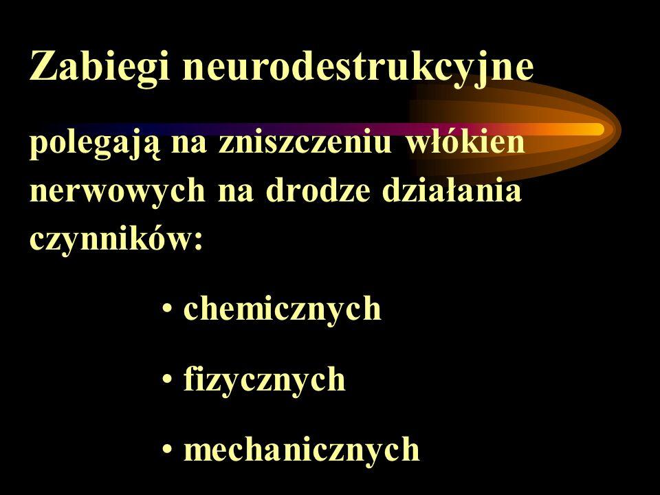 Zabiegi neurodestrukcyjne polegają na zniszczeniu włókien nerwowych na drodze działania czynników: chemicznych fizycznych mechanicznych