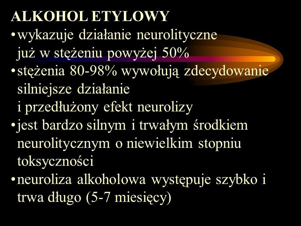 ALKOHOL ETYLOWY wykazuje działanie neurolityczne już w stężeniu powyżej 50% stężenia 80-98% wywołują zdecydowanie silniejsze działanie i przedłużony e