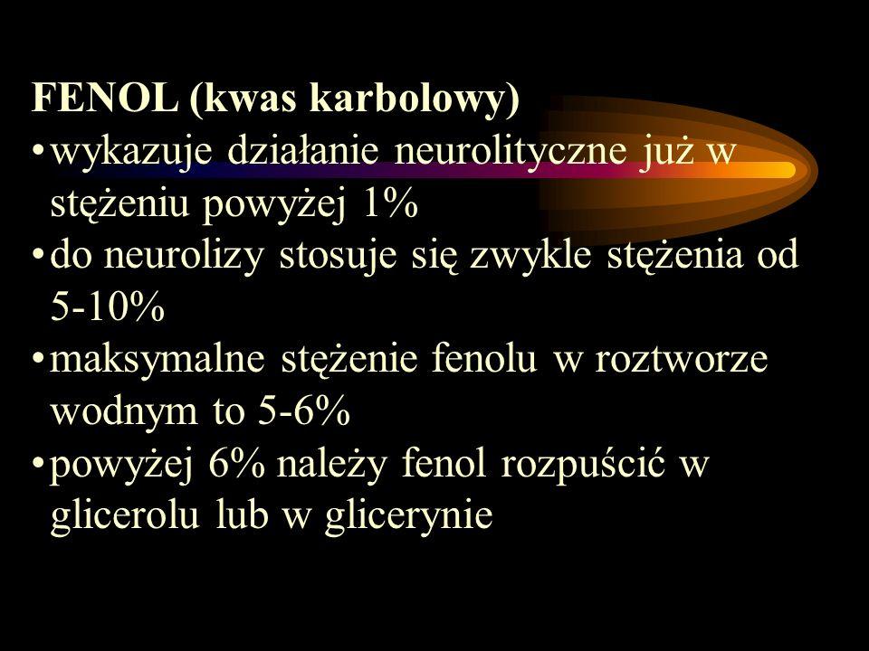 FENOL (kwas karbolowy) wykazuje działanie neurolityczne już w stężeniu powyżej 1% do neurolizy stosuje się zwykle stężenia od 5-10% maksymalne stężeni