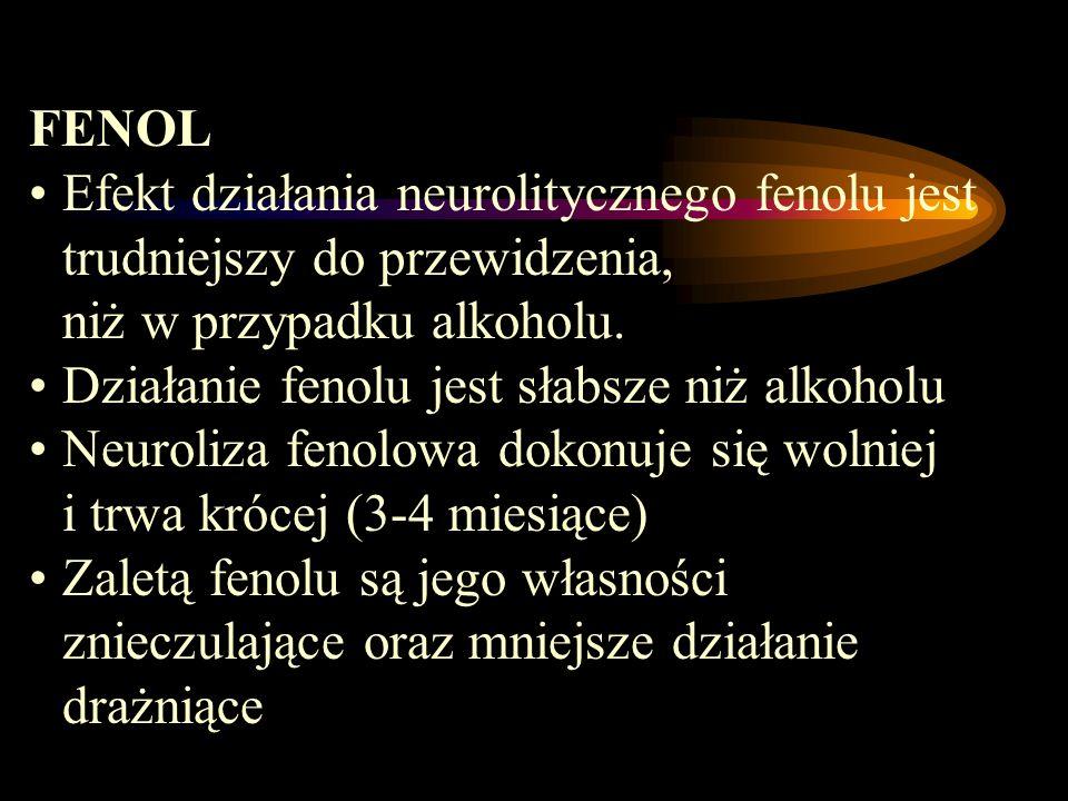 FENOL Efekt działania neurolitycznego fenolu jest trudniejszy do przewidzenia, niż w przypadku alkoholu. Działanie fenolu jest słabsze niż alkoholu Ne