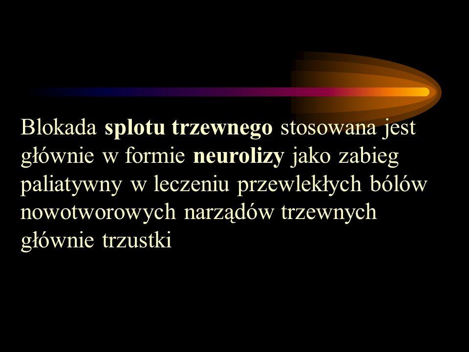 Blokada splotu trzewnego stosowana jest głównie w formie neurolizy jako zabieg paliatywny w leczeniu przewlekłych bólów nowotworowych narządów trzewny