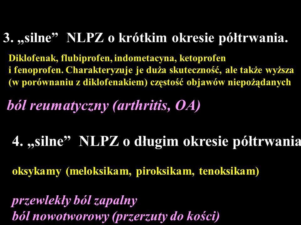 3. silne NLPZ o krótkim okresie półtrwania. ból reumatyczny (arthritis, OA) Diklofenak, flubiprofen, indometacyna, ketoprofen i fenoprofen. Charaktery