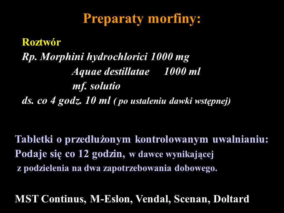 Preparaty morfiny: Roztwór Rp. Morphini hydrochlorici 1000 mg Aquae destillatae 1000 ml mf. solutio ds. co 4 godz. 10 ml ( po ustaleniu dawki wstępnej