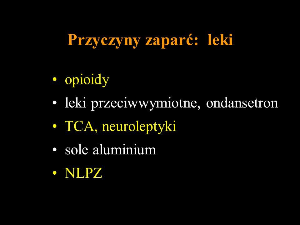 Przyczyny zaparć: leki opioidy leki przeciwwymiotne, ondansetron TCA, neuroleptyki sole aluminium NLPZ