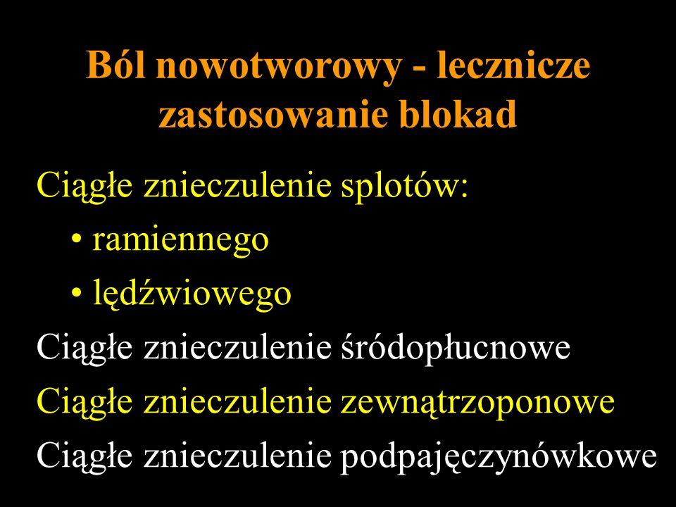Ból nowotworowy - lecznicze zastosowanie blokad Ciągłe znieczulenie splotów: ramiennego lędźwiowego Ciągłe znieczulenie śródopłucnowe Ciągłe znieczule