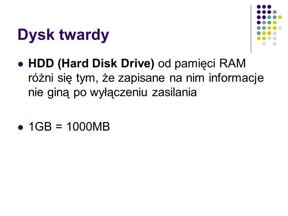 Dysk twardy HDD (Hard Disk Drive) od pamięci RAM różni się tym, że zapisane na nim informacje nie giną po wyłączeniu zasilania 1GB = 1000MB