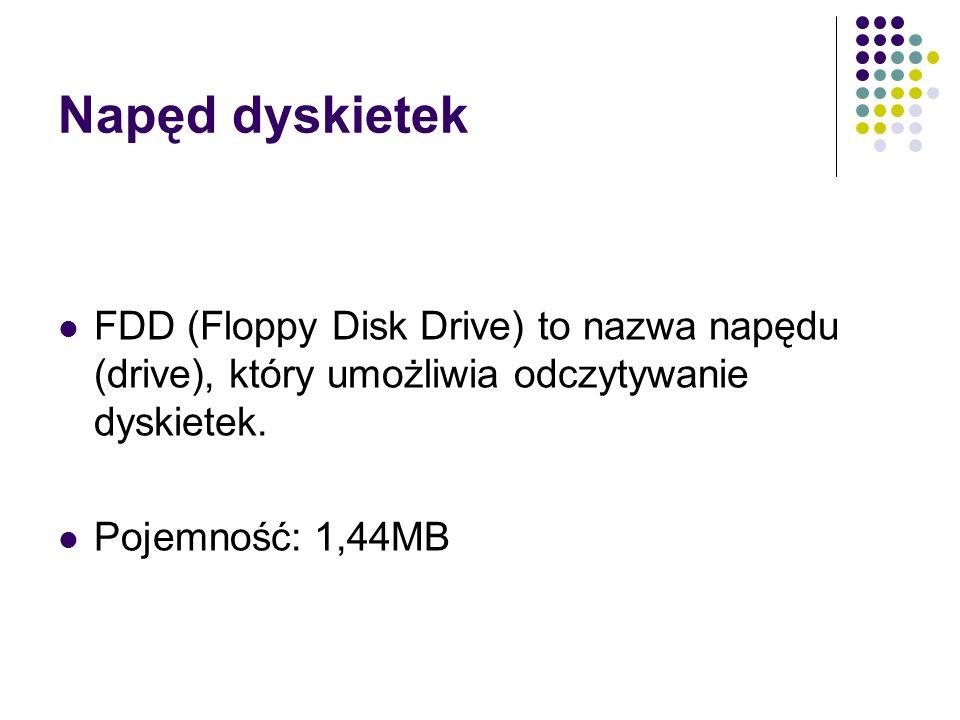 Napęd dyskietek FDD (Floppy Disk Drive) to nazwa napędu (drive), który umożliwia odczytywanie dyskietek. Pojemność: 1,44MB