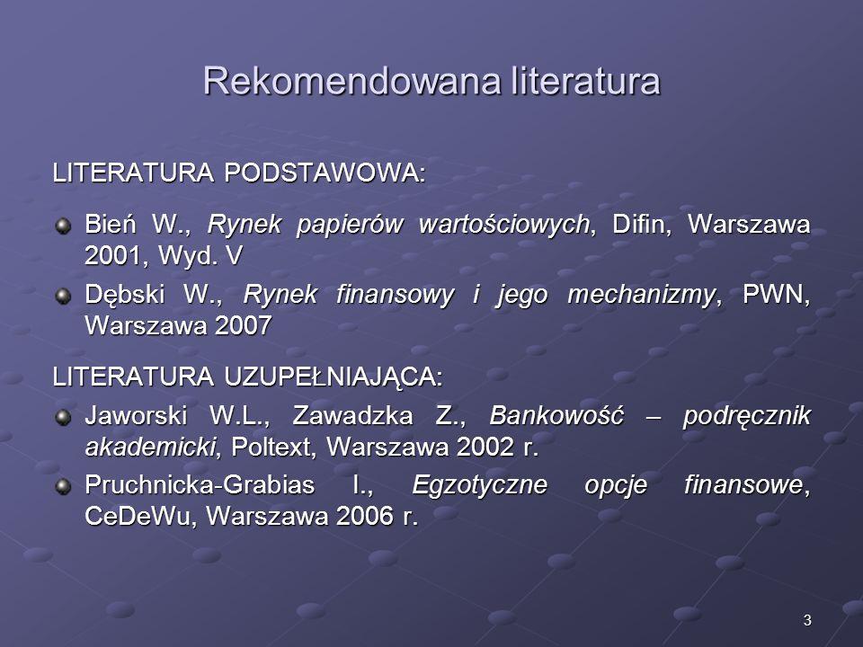 3 Rekomendowana literatura LITERATURA PODSTAWOWA: Bień W., Rynek papierów wartościowych, Difin, Warszawa 2001, Wyd.