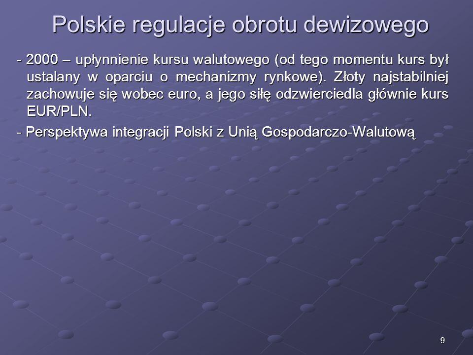 8 5. Polskie regulacje obrotu dewizowego - 1939 do lat 80-tych – rynek walutowy nie istnieje (czarny rynek) - od 1989 – stały kurs walutowy, rozwój ry