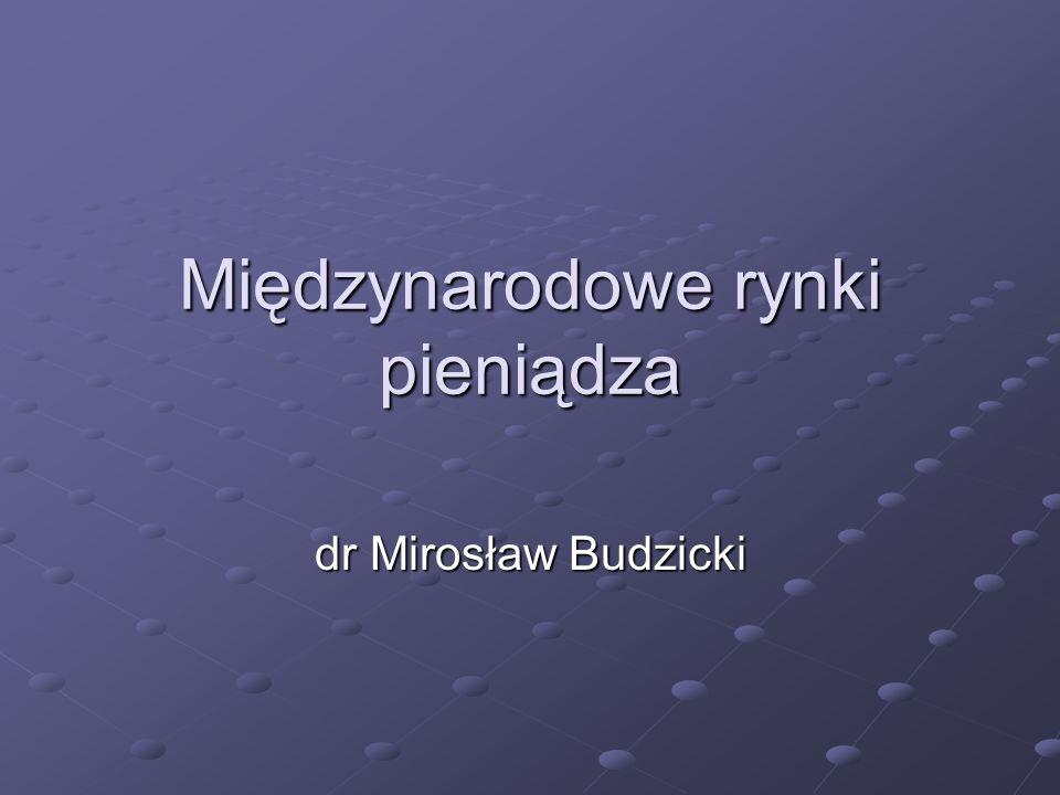 Międzynarodowe rynki pieniądza dr Mirosław Budzicki