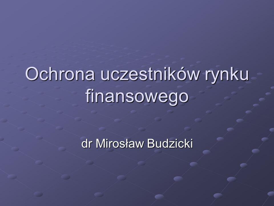 Ochrona uczestników rynku finansowego dr Mirosław Budzicki