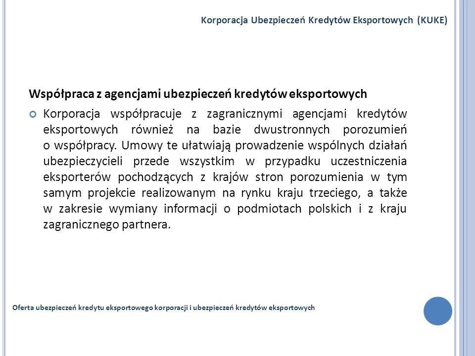 Współpraca z agencjami ubezpieczeń kredytów eksportowych Korporacja współpracuje z zagranicznymi agencjami kredytów eksportowych również na bazie dwus